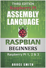 Raspberry Pi Assembly Language RASPBIAN Beginners: Hands On Guide 3rd Edition